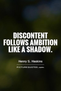 discontent-follows-ambition-like-a-shadow-quote-1